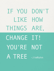 Screenshot if you don't like how things are, change it you are not a tree jim rohn-02-03 18.33.21